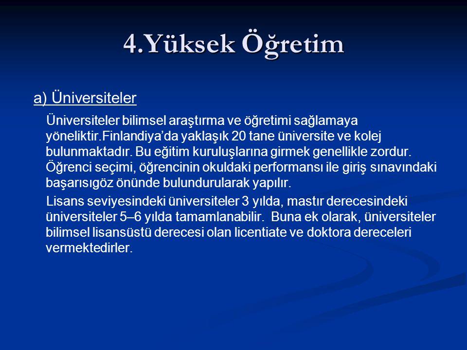 4.Yüksek Öğretim a) Üniversiteler Üniversiteler bilimsel araştırma ve öğretimi sağlamaya yöneliktir.Finlandiya'da yaklaşık 20 tane üniversite ve kolej