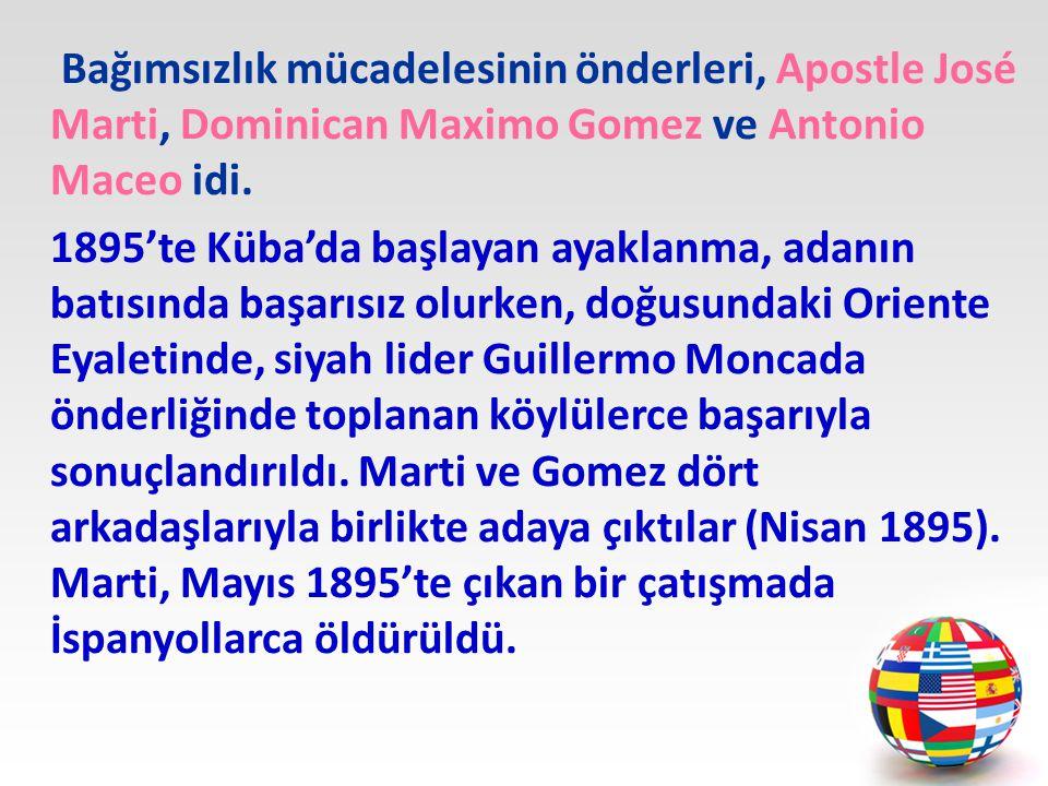 Bağımsızlık mücadelesinin önderleri, Apostle José Marti, Dominican Maximo Gomez ve Antonio Maceo idi.