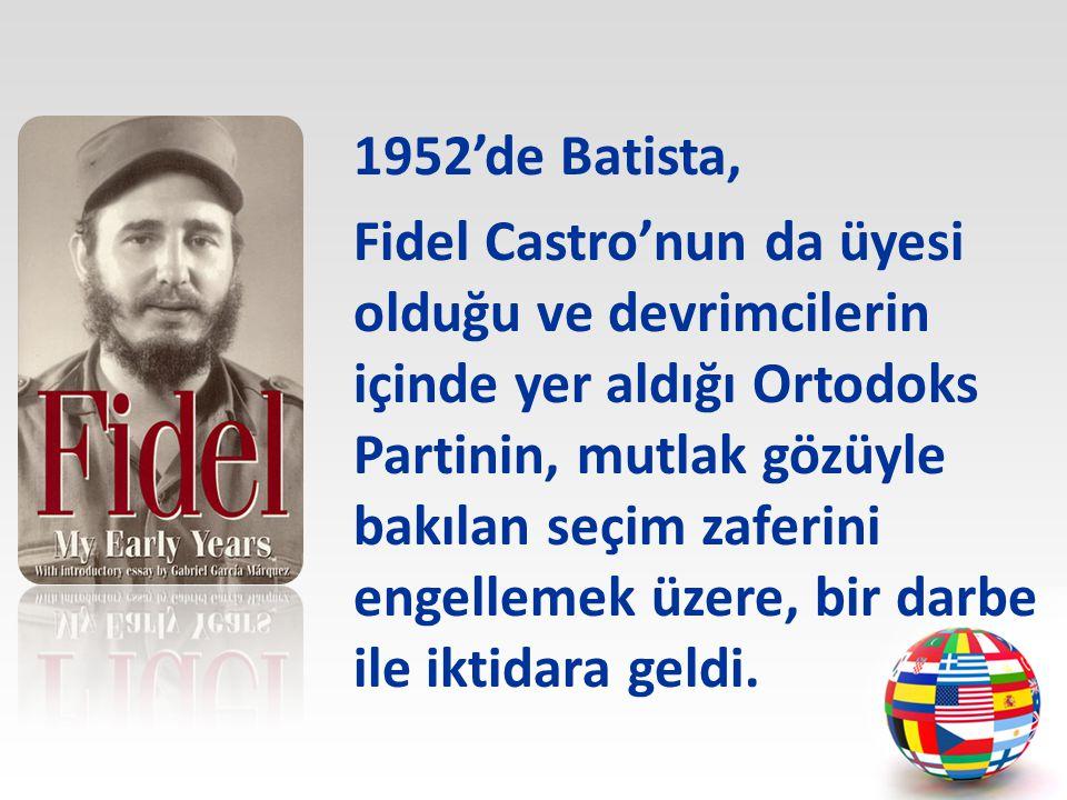 1952'de Batista, Fidel Castro'nun da üyesi olduğu ve devrimcilerin içinde yer aldığı Ortodoks Partinin, mutlak gözüyle bakılan seçim zaferini engellemek üzere, bir darbe ile iktidara geldi.