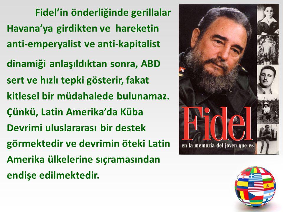 Fidel'in önderliğinde gerillalar Havana'ya girdikten ve hareketin anti-emperyalist ve anti-kapitalist dinamiği anlaşıldıktan sonra, ABD sert ve hızlı tepki gösterir, fakat kitlesel bir müdahalede bulunamaz.