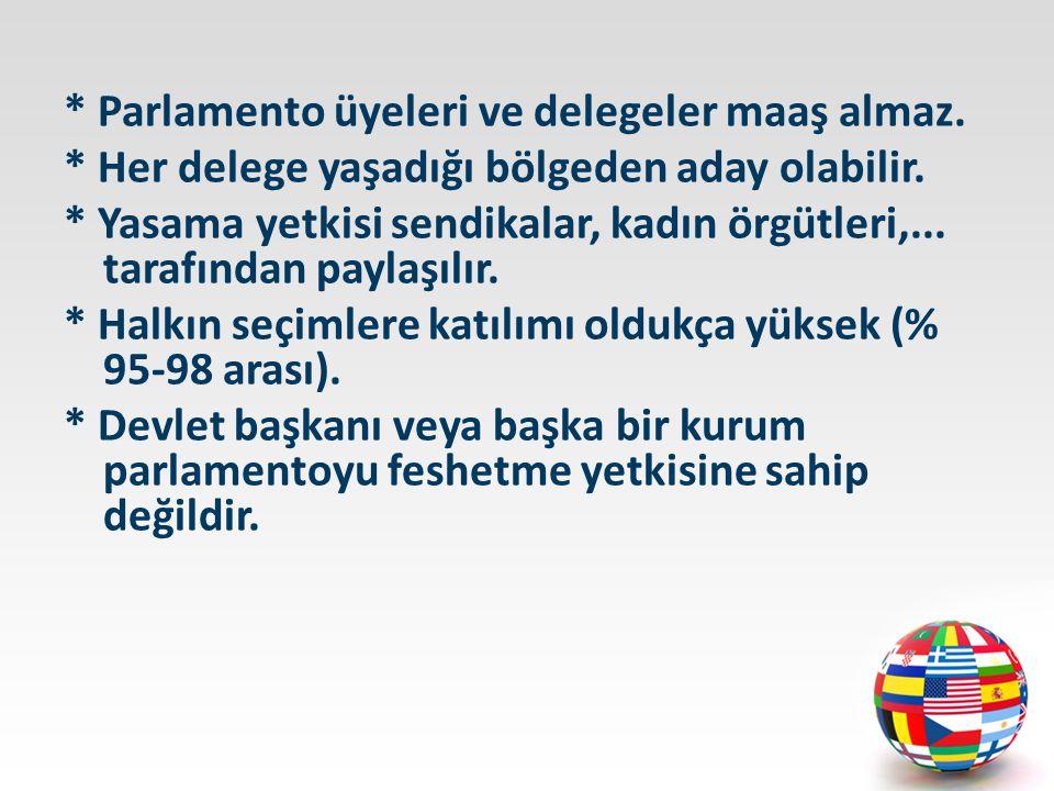 * Parlamento üyeleri ve delegeler maaş almaz.* Her delege yaşadığı bölgeden aday olabilir.