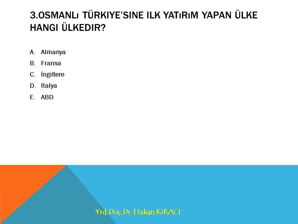 3.OSMANLı TÜRKIYE'SINE ILK YATıRıM YAPAN ÜLKE HANGI ÜLKEDIR.