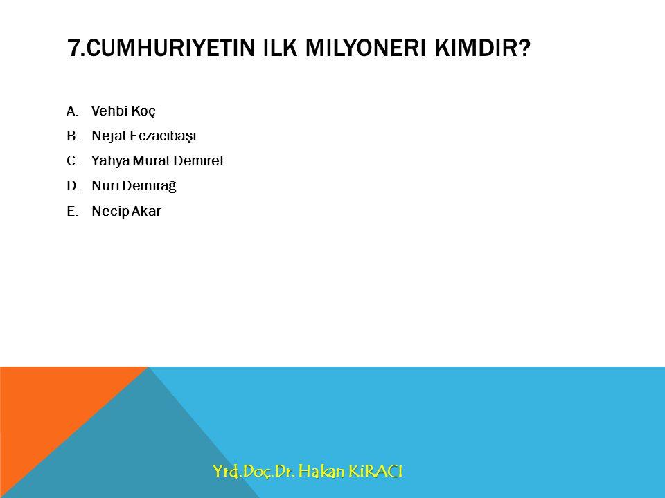 7.CUMHURIYETIN ILK MILYONERI KIMDIR.
