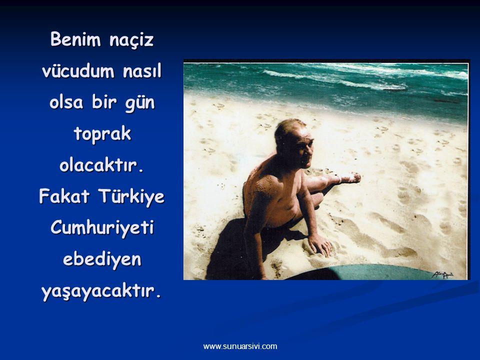 www.sunuarsivi.com Türk Milletinin istidadı ve kesin kararı medeniyet yolunda, durmadan, yılmadan ilerlemektir.