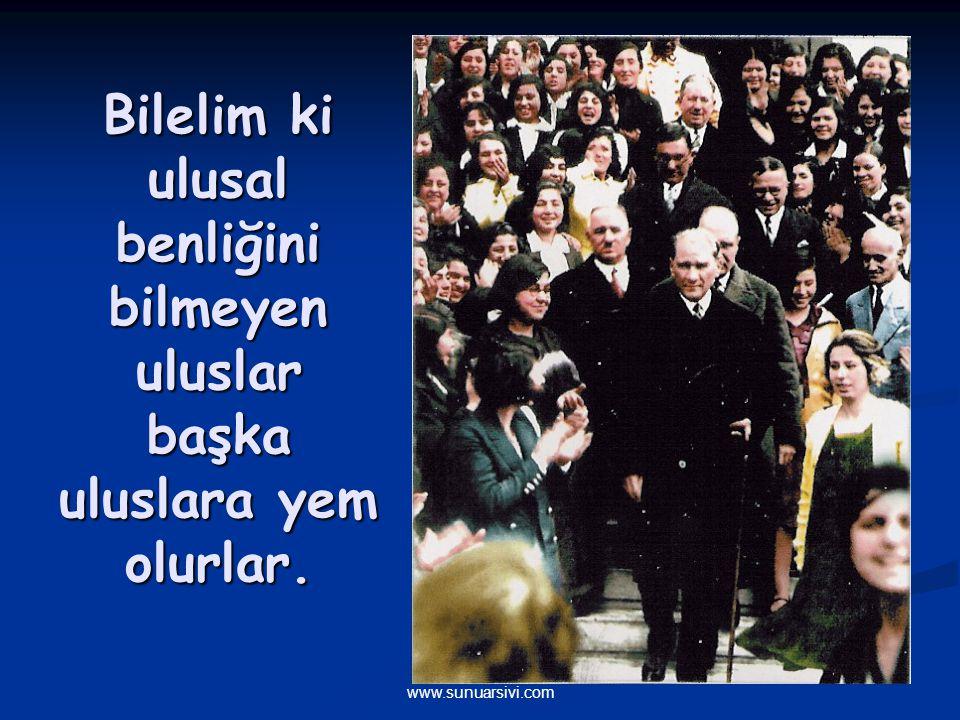 www.sunuarsivi.com Bilelim ki ulusal benliğini bilmeyen uluslar başka uluslara yem olurlar.