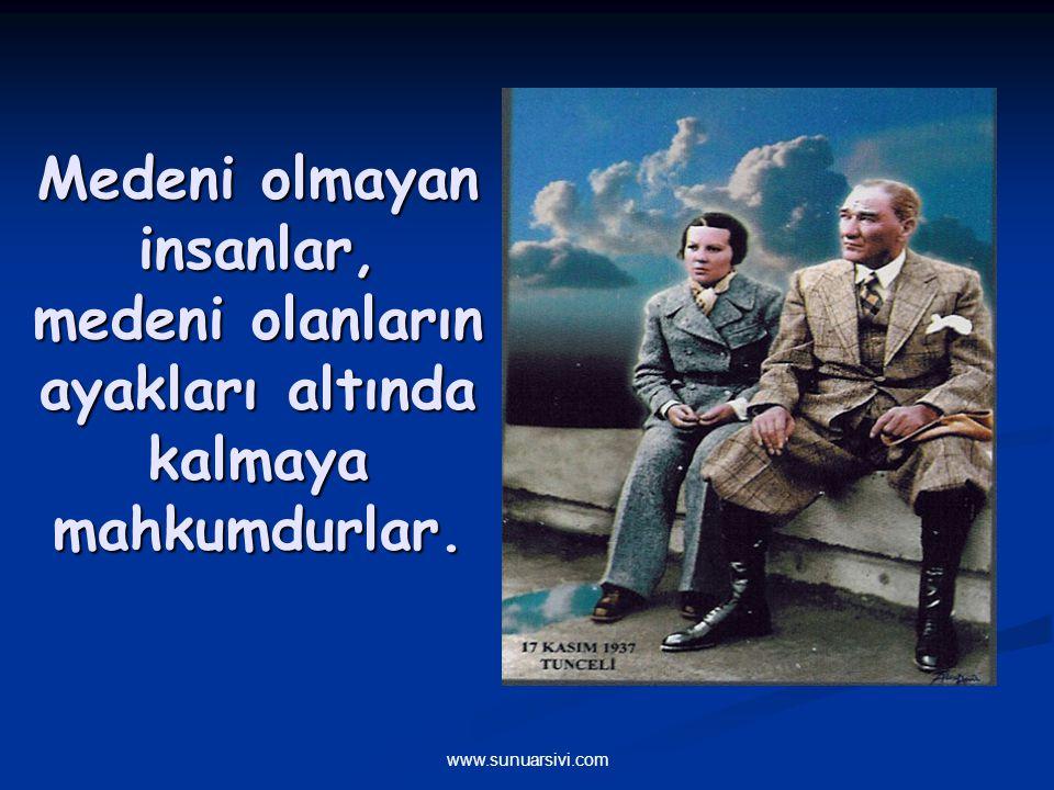 www.sunuarsivi.com Medeni olmayan insanlar, medeni olanların ayakları altında kalmaya mahkumdurlar.
