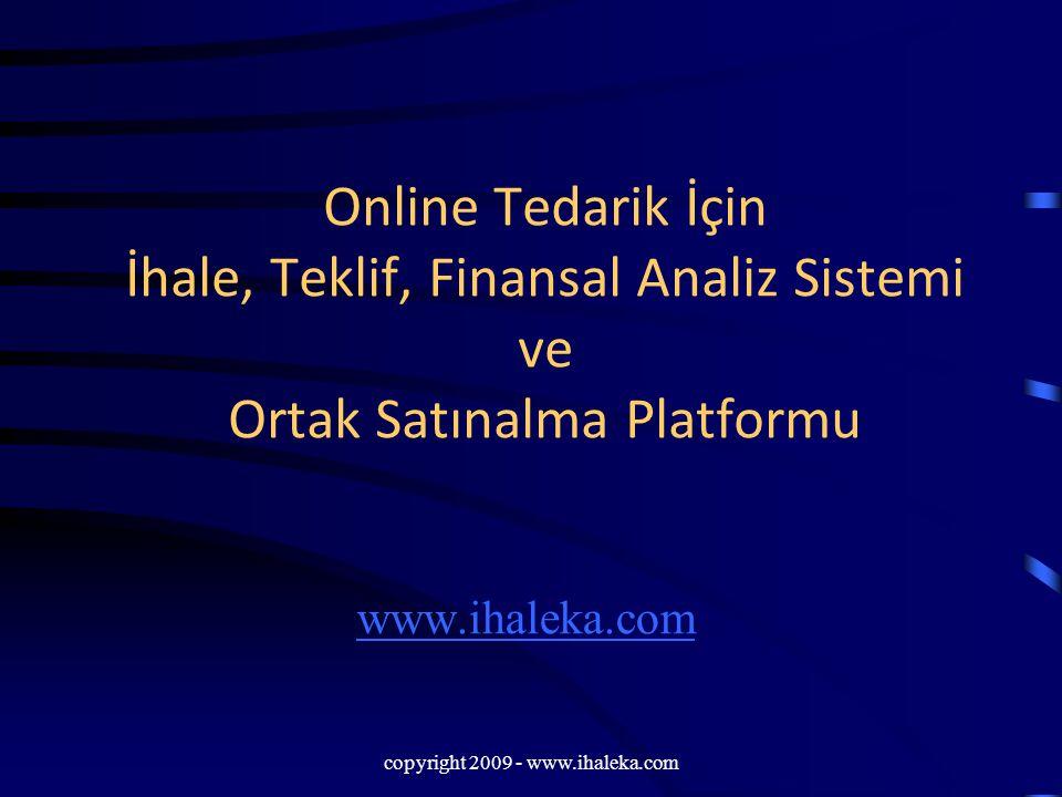 copyright 2009 - www.ihaleka.com ihaleka.com Özellikler  Ortak ihale  Talep için alternatif ürün seçenekleri  Uluslararası 4 düzeyli ürün/hizmet hiyerarşisi  Karlılık analizi, maliyet analizi  Teklifleri ürünün etkin maddesi, kullanım birimi veya perakende satış birimi bazında analizi