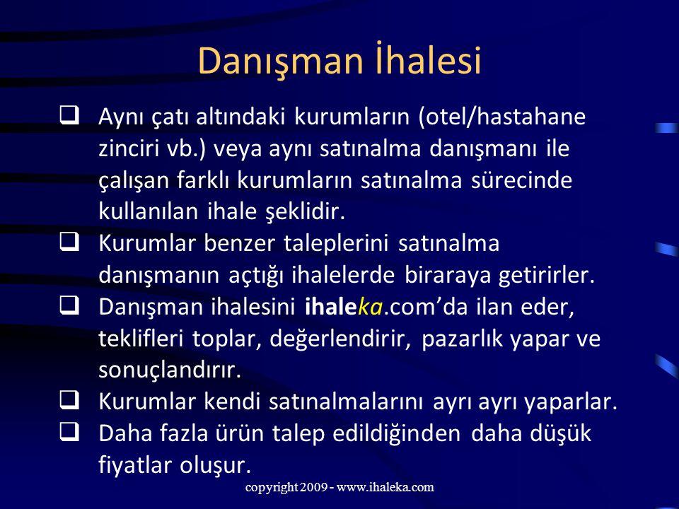 copyright 2009 - www.ihaleka.com Danışman İhalesi  Aynı çatı altındaki kurumların (otel/hastahane zinciri vb.) veya aynı satınalma danışmanı ile çalı