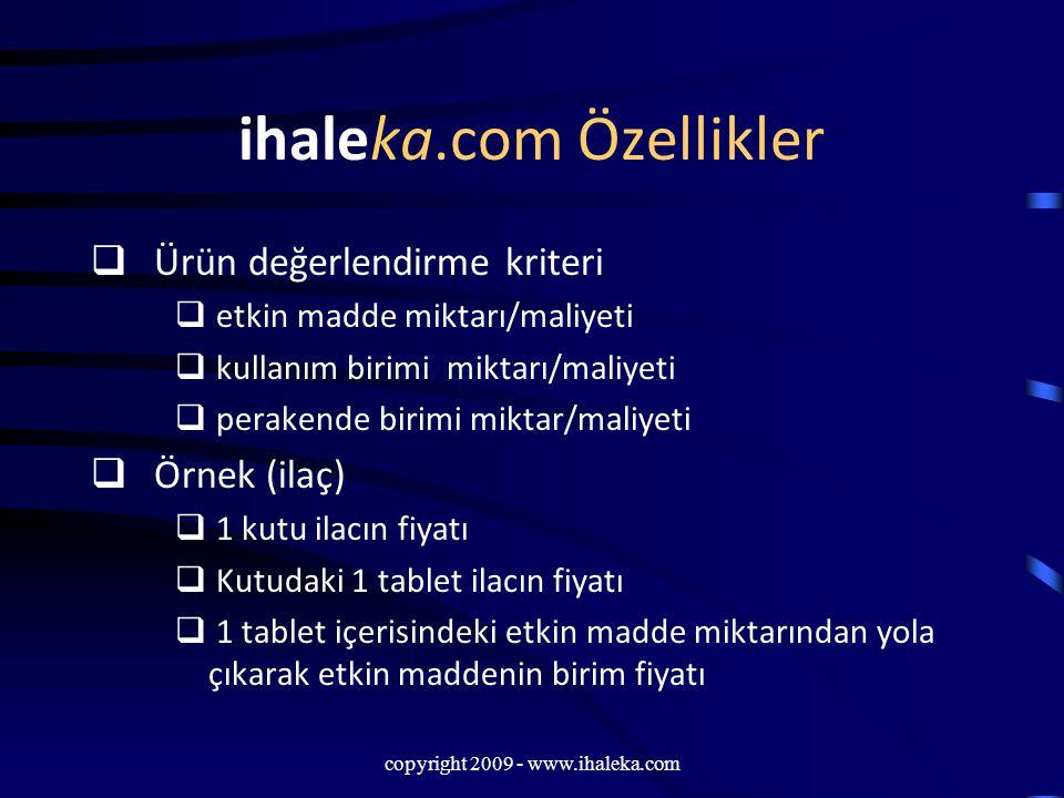 copyright 2009 - www.ihaleka.com ihaleka.com Özellikler  Ürün değerlendirme kriteri  etkin madde miktarı/maliyeti  kullanım birimi miktarı/maliyeti