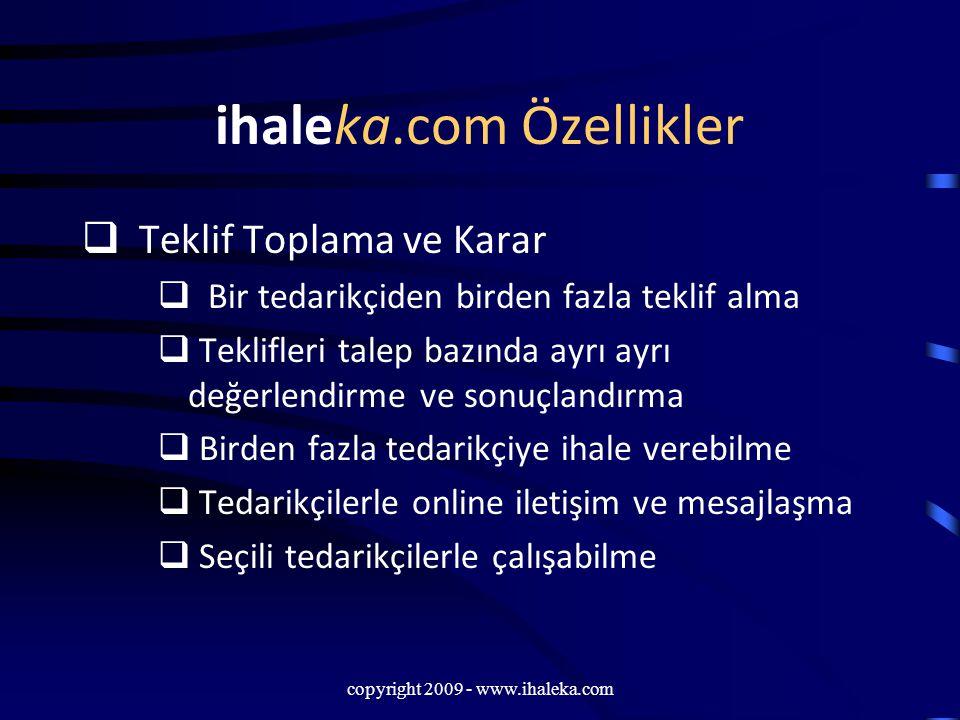 copyright 2009 - www.ihaleka.com ihaleka.com Özellikler  Teklif Toplama ve Karar  Bir tedarikçiden birden fazla teklif alma  Teklifleri talep bazın