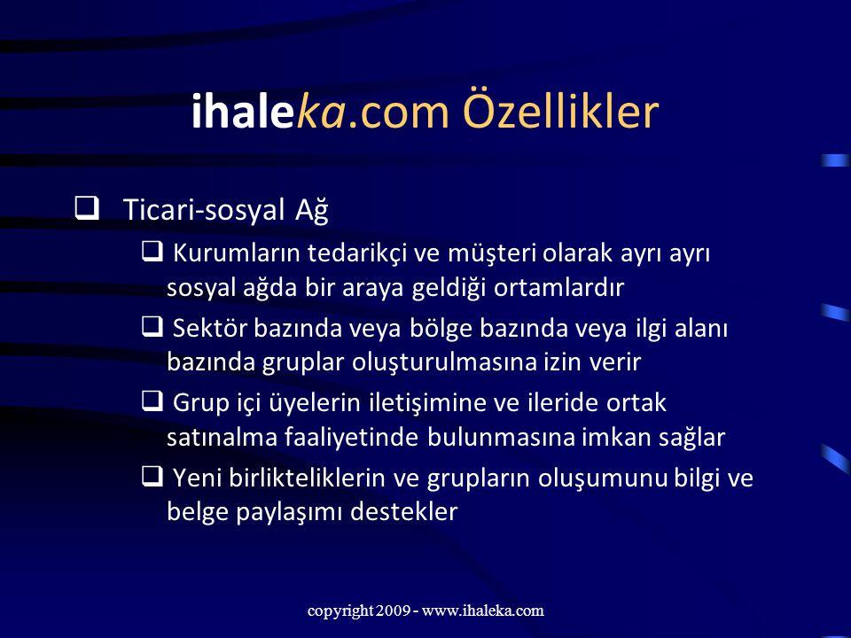 copyright 2009 - www.ihaleka.com ihaleka.com Özellikler  Ticari-sosyal Ağ  Kurumların tedarikçi ve müşteri olarak ayrı ayrı sosyal ağda bir araya ge