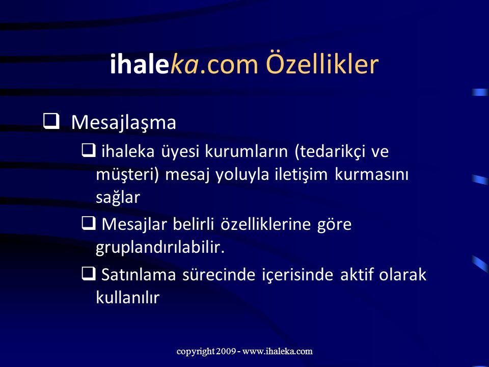 copyright 2009 - www.ihaleka.com ihaleka.com Özellikler  Mesajlaşma  ihaleka üyesi kurumların (tedarikçi ve müşteri) mesaj yoluyla iletişim kurmasın