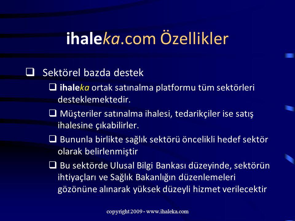 copyright 2009 - www.ihaleka.com ihaleka.com Özellikler  Sektörel bazda destek  ihaleka ortak satınalma platformu tüm sektörleri desteklemektedir. 