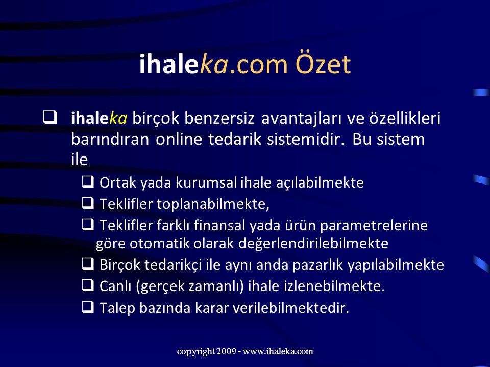 copyright 2009 - www.ihaleka.com ihaleka.com Özet  ihaleka birçok benzersiz avantajları ve özellikleri barındıran online tedarik sistemidir. Bu siste