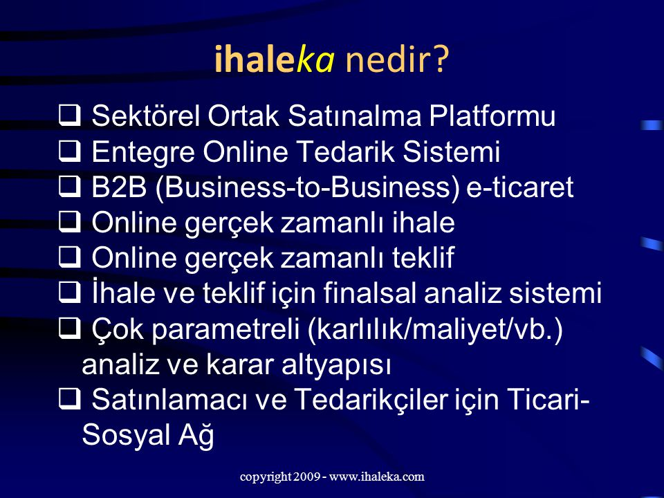 copyright 2009 - www.ihaleka.com ihaleka nedir?  Sektörel Ortak Satınalma Platformu  Entegre Online Tedarik Sistemi  B2B (Business-to-Business) e-t