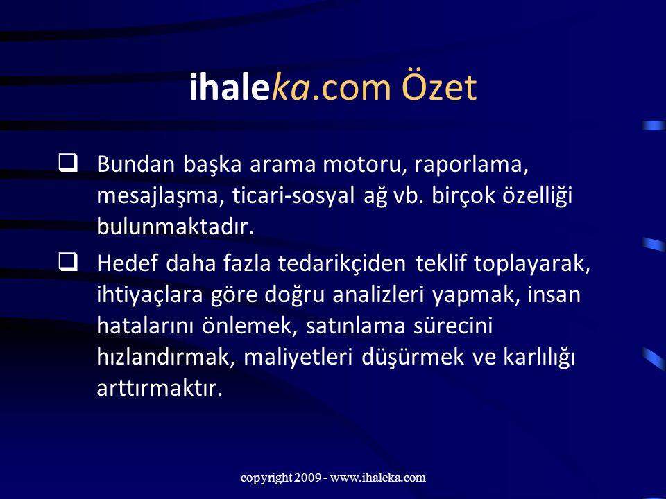copyright 2009 - www.ihaleka.com ihaleka.com Özet  Bundan başka arama motoru, raporlama, mesajlaşma, ticari-sosyal ağ vb. birçok özelliği bulunmaktad