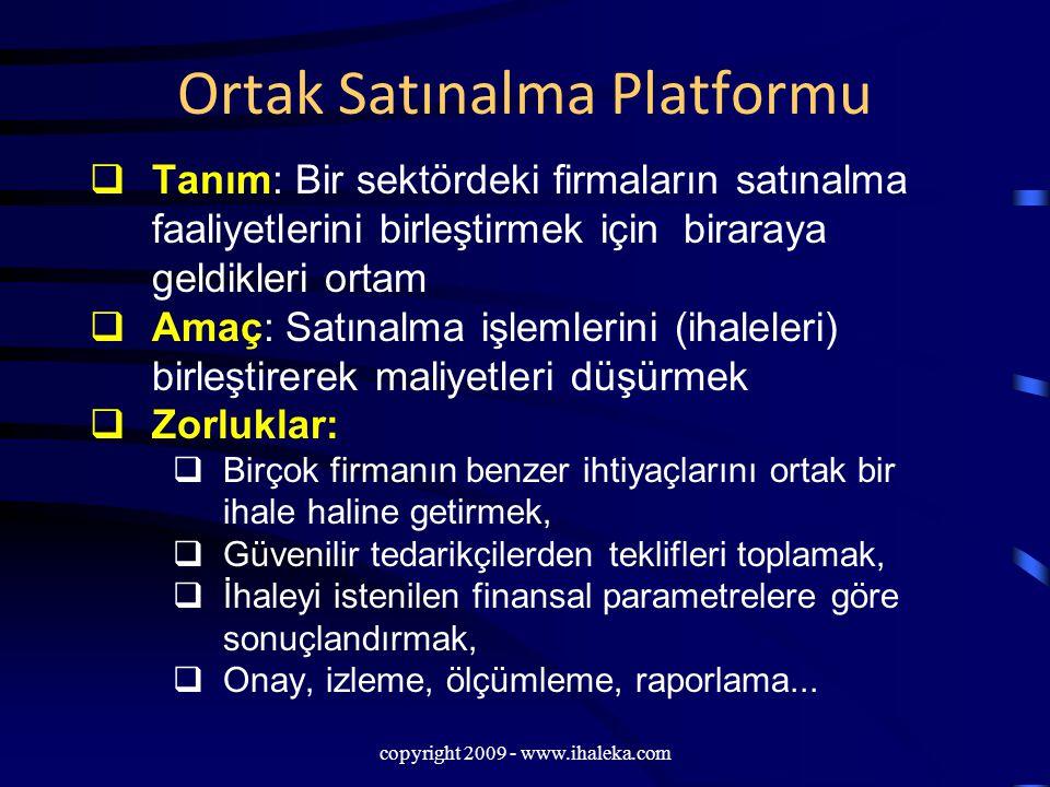 copyright 2009 - www.ihaleka.com Ortak Satınalma Platformu  Tanım: Bir sektördeki firmaların satınalma faaliyetlerini birleştirmek için biraraya geld