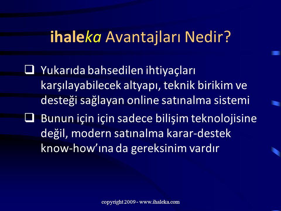 copyright 2009 - www.ihaleka.com ihaleka Avantajları Nedir?  Yukarıda bahsedilen ihtiyaçları karşılayabilecek altyapı, teknik birikim ve desteği sağl