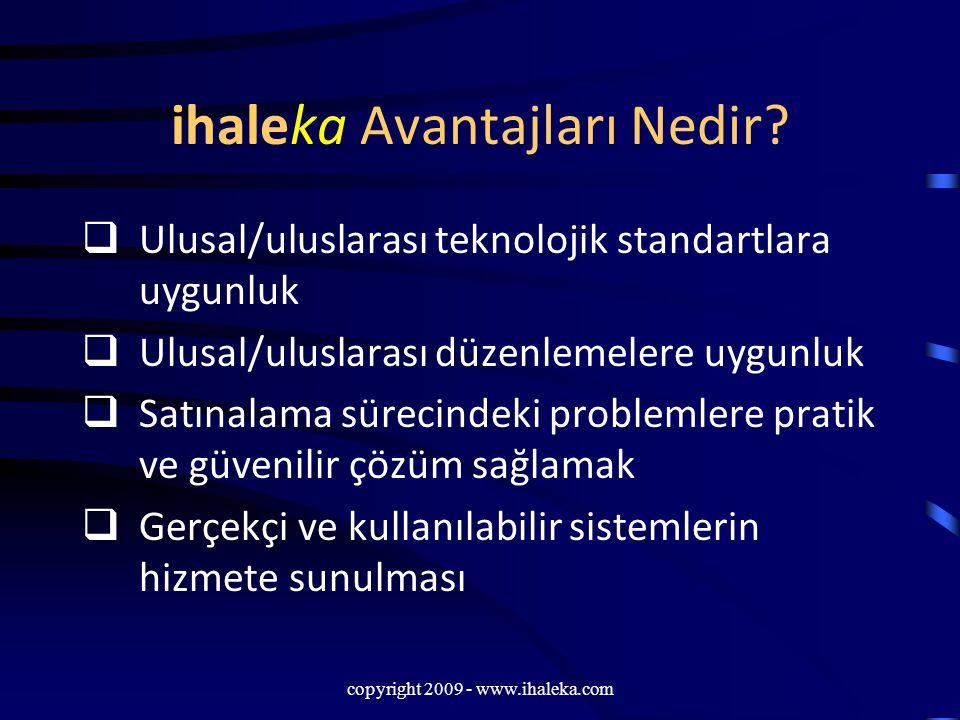 copyright 2009 - www.ihaleka.com ihaleka Avantajları Nedir?  Ulusal/uluslarası teknolojik standartlara uygunluk  Ulusal/uluslarası düzenlemelere uyg