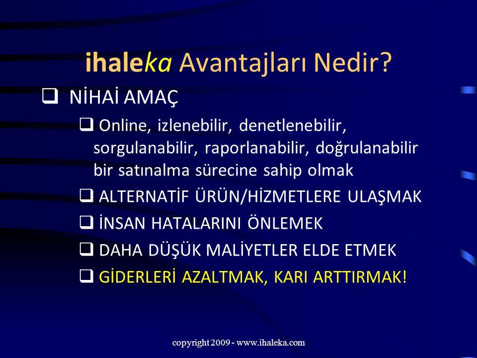 copyright 2009 - www.ihaleka.com ihaleka Avantajları Nedir?  NİHAİ AMAÇ  Online, izlenebilir, denetlenebilir, sorgulanabilir, raporlanabilir, doğrul