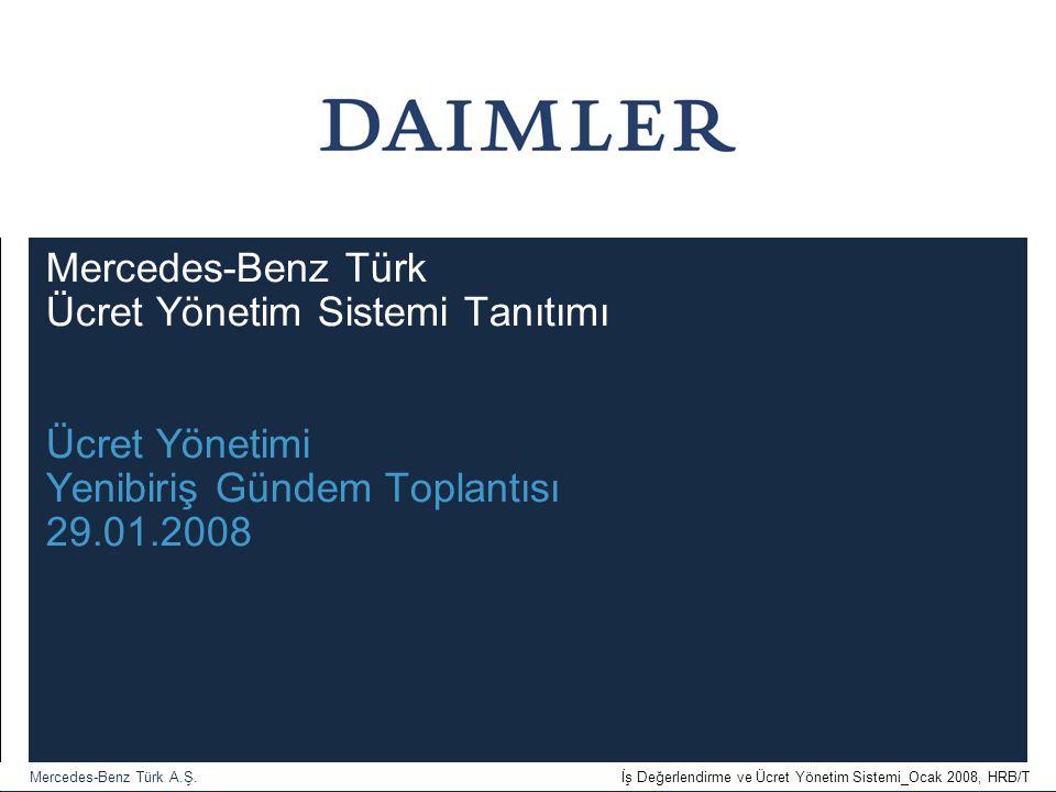 Mercedes-Benz Türk A.Ş. İş Değerlendirme ve Ücret Yönetim Sistemi_Ocak 2008, HRB/T Mercedes-Benz Türk Ücret Yönetim Sistemi Tanıtımı Ücret Yönetimi Ye