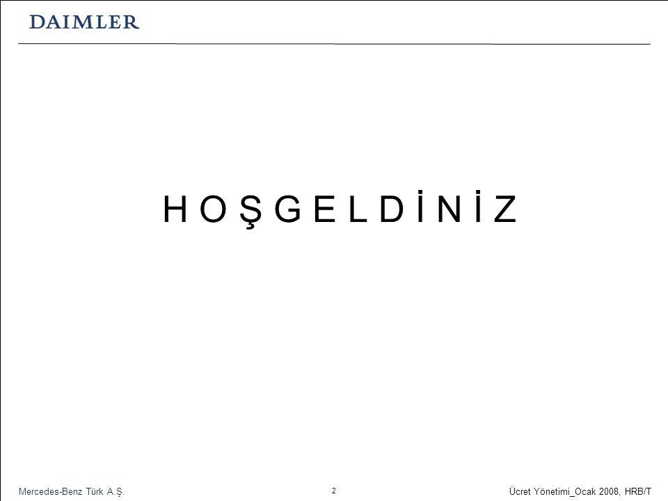 2 Ücret Yönetimi_Ocak 2008, HRB/T Mercedes-Benz Türk A.Ş. H O Ş G E L D İ N İ Z