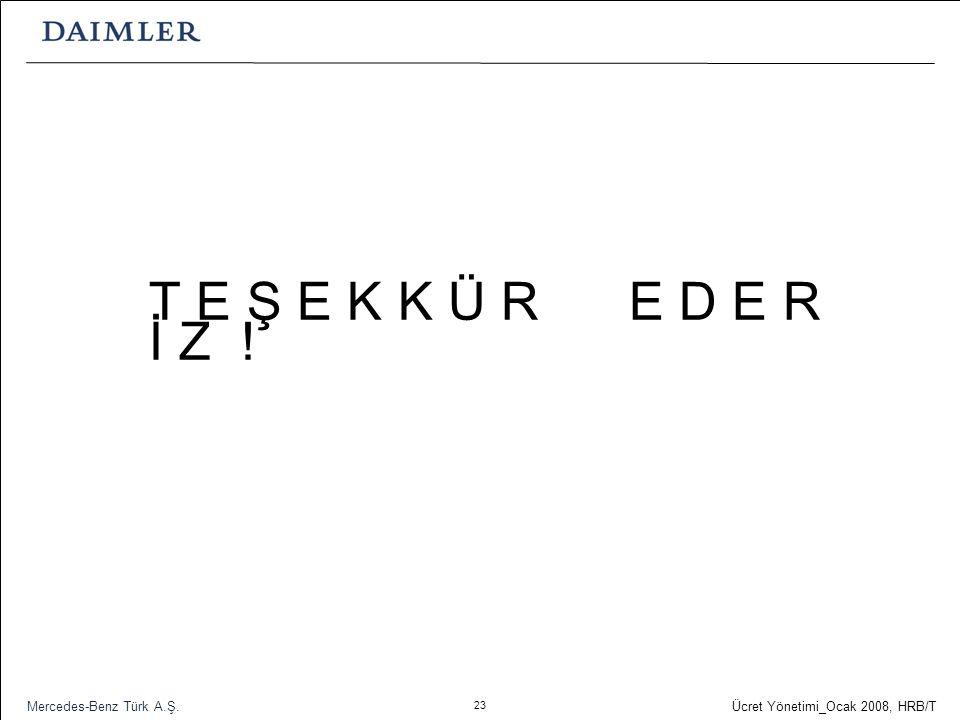 23 Ücret Yönetimi_Ocak 2008, HRB/T Mercedes-Benz Türk A.Ş. T E Ş E K K Ü R E D E R İ Z !