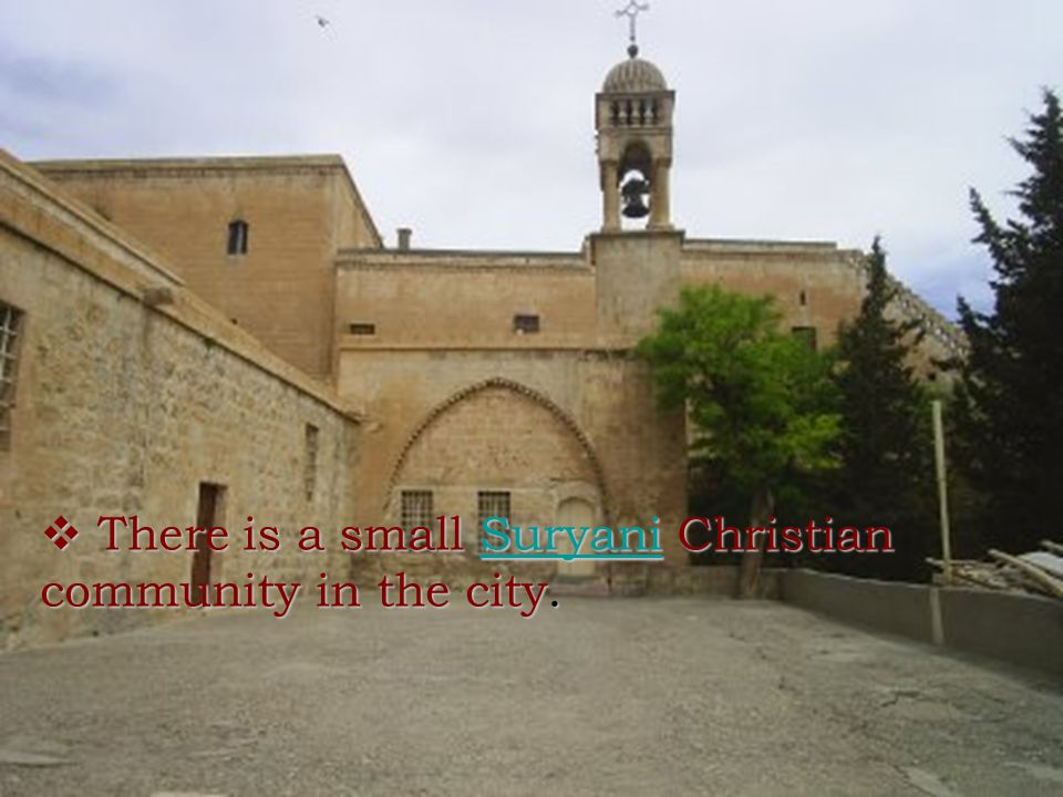  There is a small Suryani Christian community in the city. Suryani