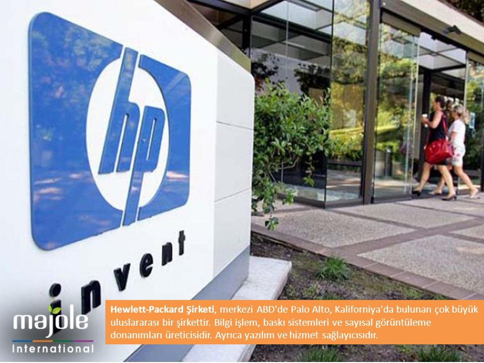 Hewlett-Packard Şirketi, merkezi ABD'de Palo Alto, Kaliforniya'da bulunan çok büyük uluslararası bir şirkettir. Bilgi işlem, baskı sistemleri ve sayıs