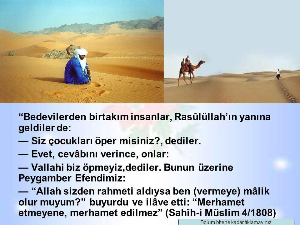 """Sevgili Peygamberimizi torunu Hz. Hasan'ı öperken gören Akra' İbnu Hâbis bunu tuhaf karşıladı ve: """"Benim on tane çocuğum var. Fakat onlardan hiçbirini"""