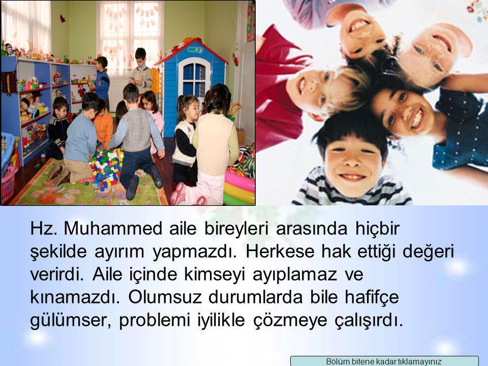 Yukarıda anlatılan örnekler Hz.Muhammed'in aile bireylerini sevmesi ile ilgili nasıl bir fikir vermektedir? Acaba hanginize söz hakkı versem! Devam Ed