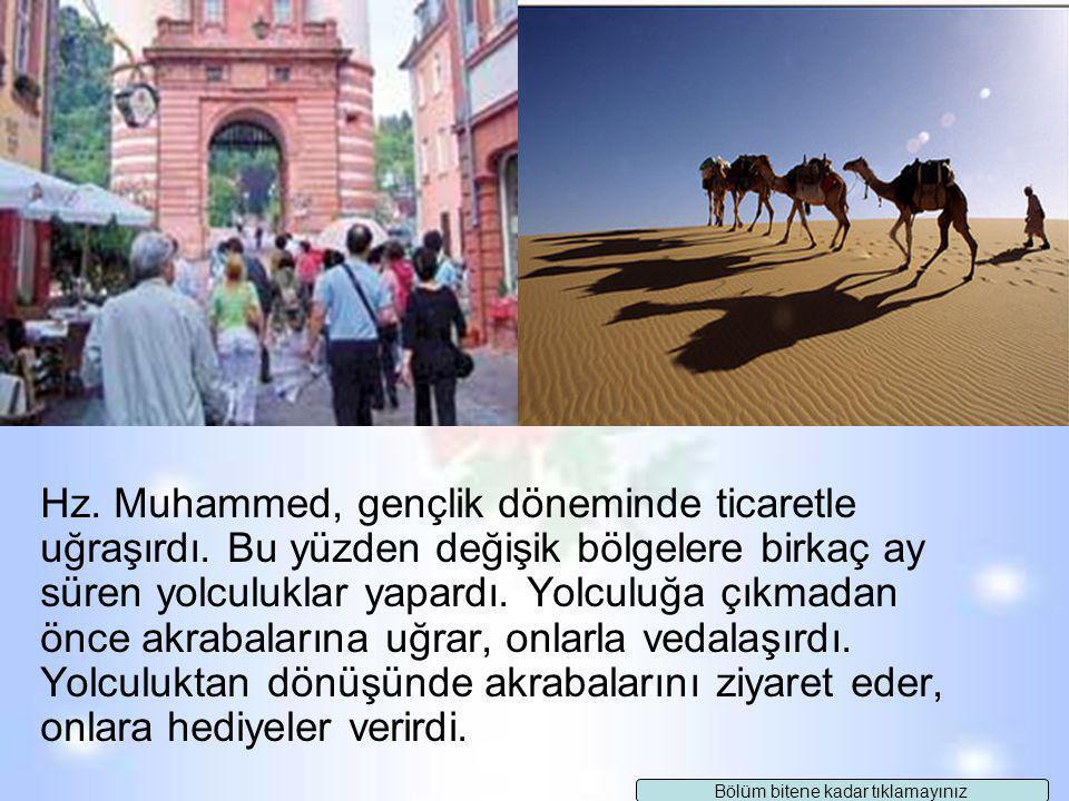 Hz. Muhammed Akrabayı Ziyaret Ederdi Hz. Muhammed akrabalarını ziyaret eder, onlara iyilik ve ikramlarda bulunurdu. Henüz altı yaşındayken babasının m