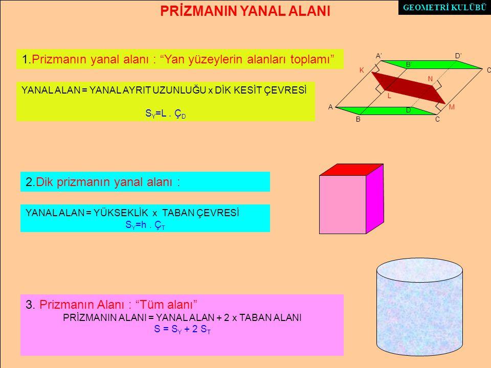 PRİZMANIN YANAL ALANI 2.Dik prizmanın yanal alanı : YANAL ALAN = YÜKSEKLİK x TABAN ÇEVRESİ S Y =h.