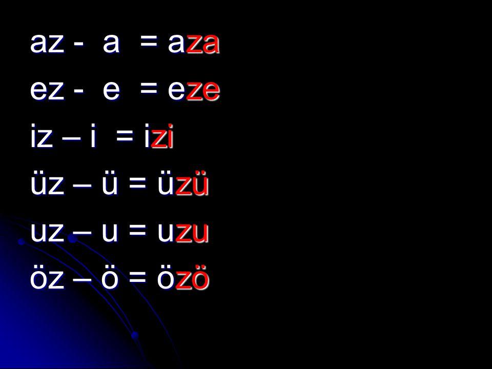 ka – z =kaz kö – z = köz ya – z =yaz sa – z =saz siz – z =siz sö – z = söz bi – z =biz bu – z = buz tu – z =tuz ti – z = tiz na – z =naz mu –z = muz di – z =diz do - z = doz