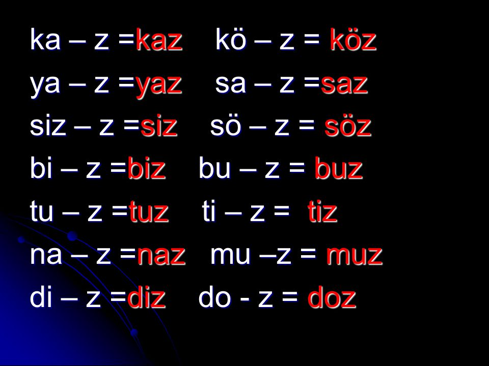 ka – z =kaz kö – z = köz ya – z =yaz sa – z =saz siz – z =siz sö – z = söz bi – z =biz bu – z = buz tu – z =tuz ti – z = tiz na – z =naz mu –z = muz d