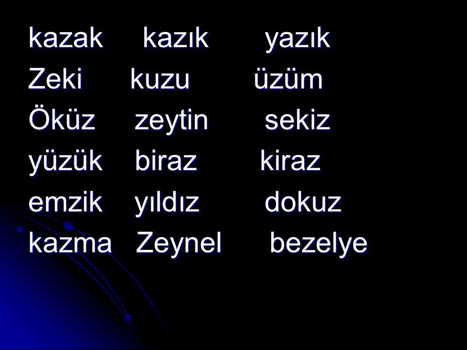 kazak kazık yazık Zeki kuzu üzüm Öküz zeytin sekiz yüzük biraz kiraz emzik yıldız dokuz kazma Zeynel bezelye
