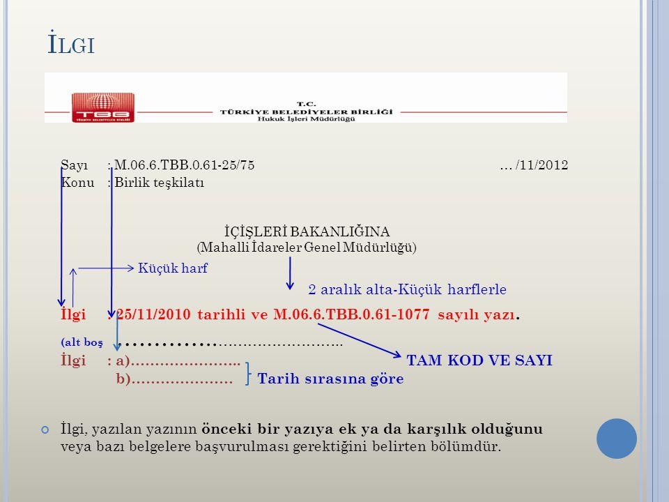 İ LGI Sayı: M.06.6.TBB.0.61-25/75 … /11/2012 Konu: Birlik teşkilatı İÇİŞLERİ BAKANLIĞINA (Mahalli İdareler Genel Müdürlüğü) Küçük harf 2 aralık alta-Küçük harflerle İlgi: 25/11/2010 tarihli ve M.06.6.TBB.0.61-1077 sayılı yazı.