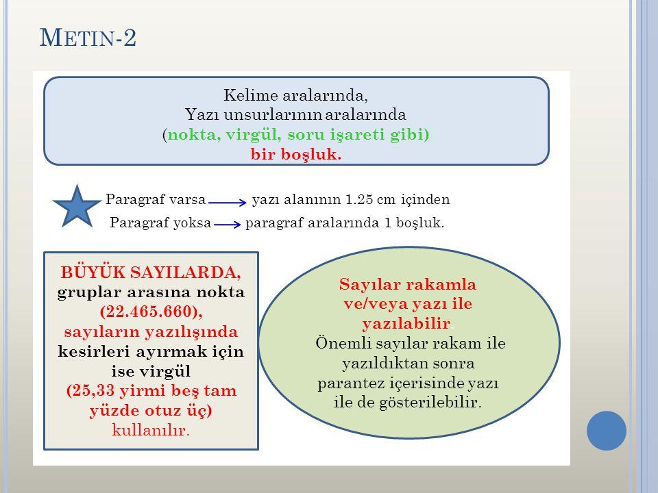 M ETIN -2 Paragraf varsa yazı alanının 1.25 cm içinden Paragraf yoksa paragraf aralarında 1 boşluk. Kelime aralarında, Yazı unsurlarının aralarında (