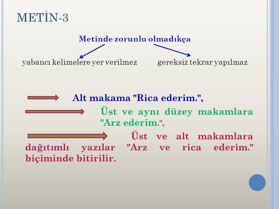 METİN-3 Metinde zorunlu olmadıkça yabancı kelimelere yer verilmez gereksiz tekrar yapılmaz Alt makama