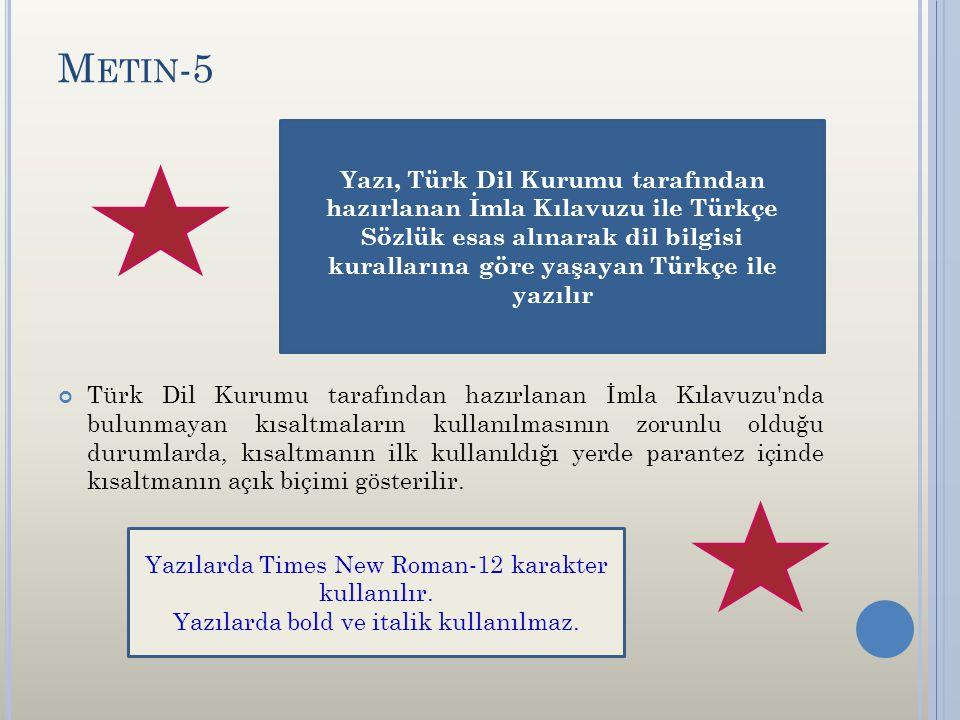 M ETIN -5 Türk Dil Kurumu tarafından hazırlanan İmla Kılavuzu'nda bulunmayan kısaltmaların kullanılmasının zorunlu olduğu durumlarda, kısaltmanın ilk