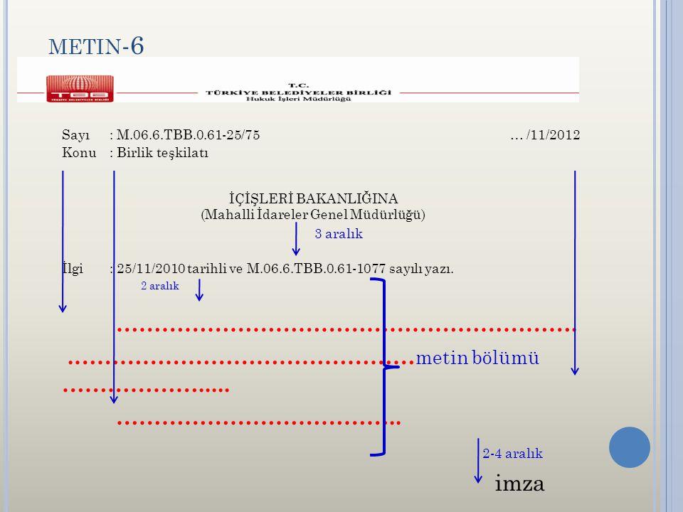 METIN -6 Sayı: M.06.6.TBB.0.61-25/75 … /11/2012 Konu: Birlik teşkilatı İÇİŞLERİ BAKANLIĞINA (Mahalli İdareler Genel Müdürlüğü) 3 aralık İlgi: 25/11/2010 tarihli ve M.06.6.TBB.0.61-1077 sayılı yazı.