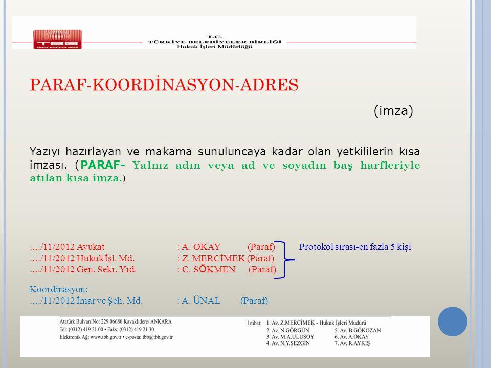 PARAF-KOORDİNASYON-ADRES (imza) Yazıyı hazırlayan ve makama sunuluncaya kadar olan yetkililerin kısa imzası. (PARAF- Yalnız adın veya ad ve soyadın ba