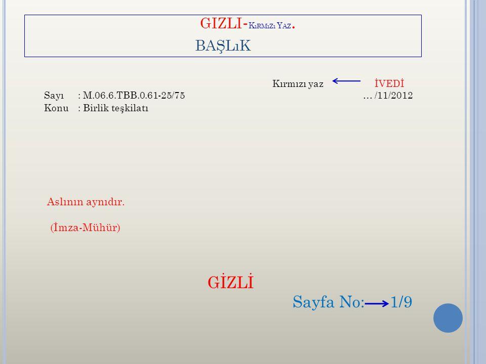 GIZLI - K ıRMıZı Y AZ. BAŞLıK Kırmızı yaz İVEDİ Sayı: M.06.6.TBB.0.61-25/75 … /11/2012 Konu: Birlik teşkilatı Aslının aynıdır. (İmza-Mühür) GİZLİ Sayf