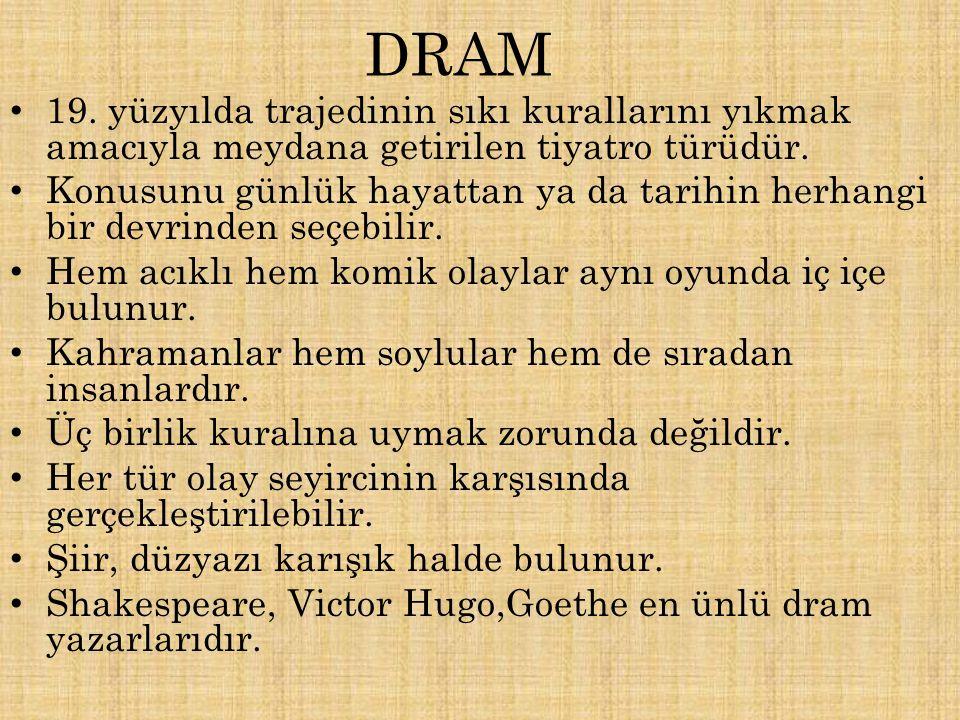DRAM 19. yüzyılda trajedinin sıkı kurallarını yıkmak amacıyla meydana getirilen tiyatro türüdür. Konusunu günlük hayattan ya da tarihin herhangi bir d