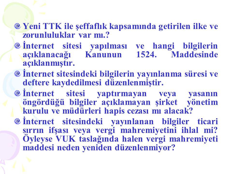 Yeni TTK ile şeffaflık kapsamında getirilen ilke ve zorunluluklar var mı.? İnternet sitesi yapılması ve hangi bilgilerin açıklanacağı Kanunun 1524. Ma