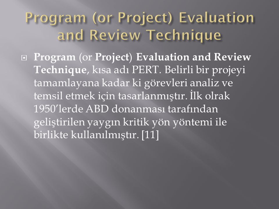  Program (or Project ) Evaluation and Review Technique, kısa adı PERT.