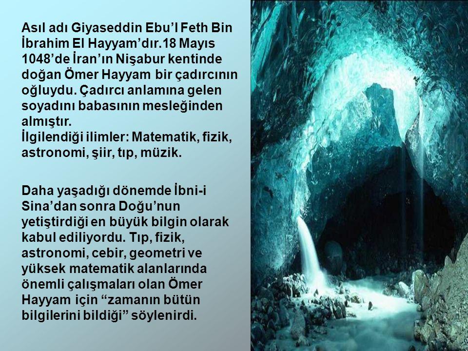 Asıl adı Giyaseddin Ebu'l Feth Bin İbrahim El Hayyam'dır.18 Mayıs 1048'de İran'ın Nişabur kentinde doğan Ömer Hayyam bir çadırcının oğluydu. Çadırcı a