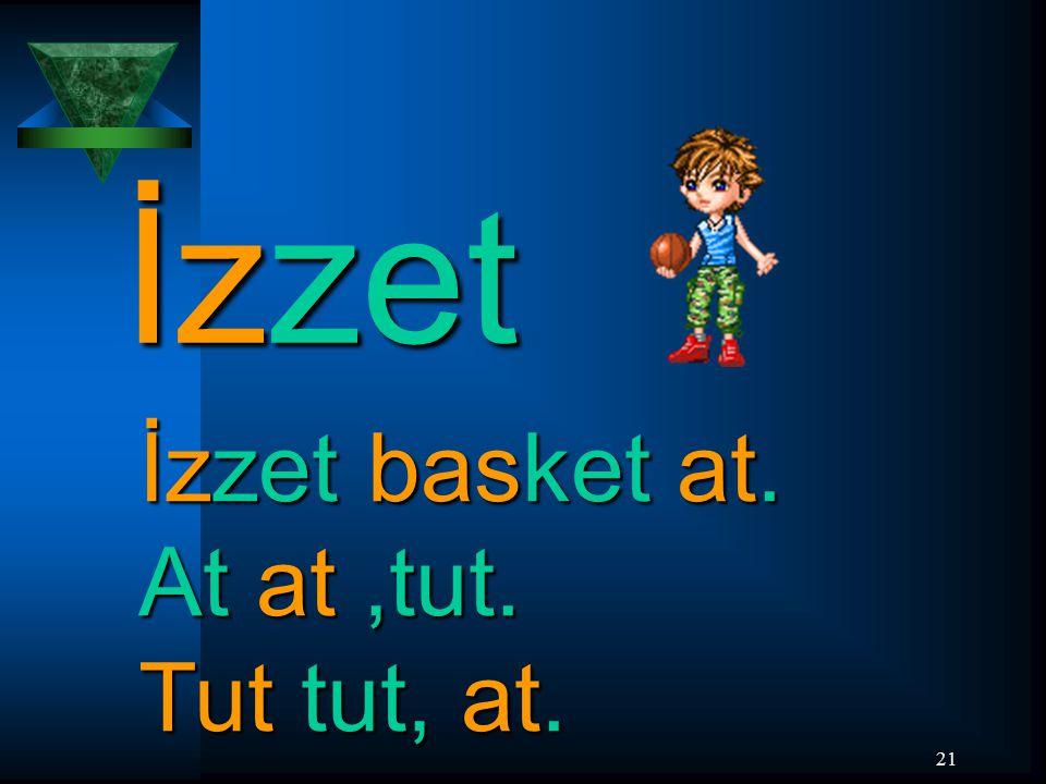 21 İzzet İzzet basket at. At at,tut. Tut tut, at.