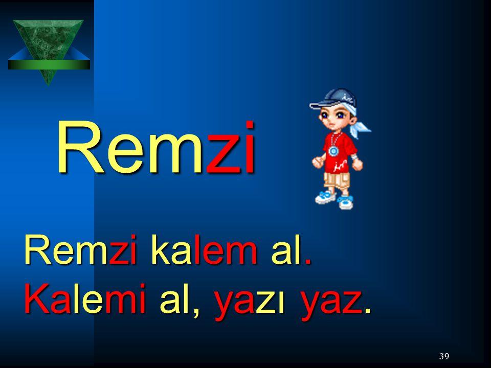 39 Remzi Remzi kalem al. Kalemi al, yazı yaz.