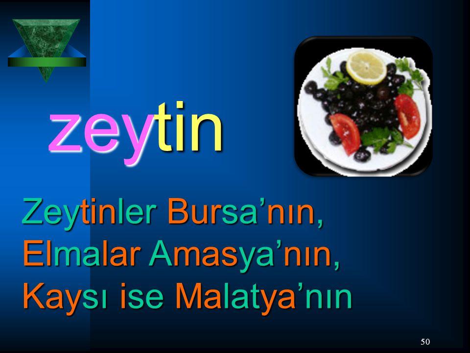 50 zeytin Zeytinler Bursa'nın, Elmalar Amasya'nın, Kaysı ise Malatya'nın